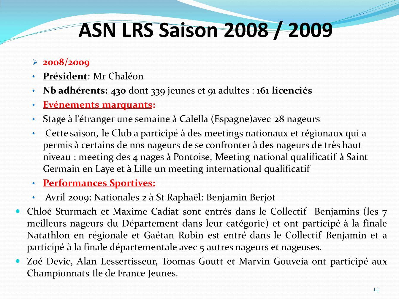 ASN LRS Saison 2008 / 2009 2008/2009 Président: Mr Chaléon Nb adhérents: 430 dont 339 jeunes et 91 adultes : 161 licenciés Evénements marquants: Stage