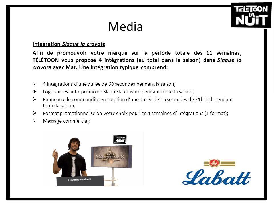 Media Intégration Slaque la cravate Afin de promouvoir votre marque sur la période totale des 11 semaines, TÉLÉTOON vous propose 4 intégrations (au to