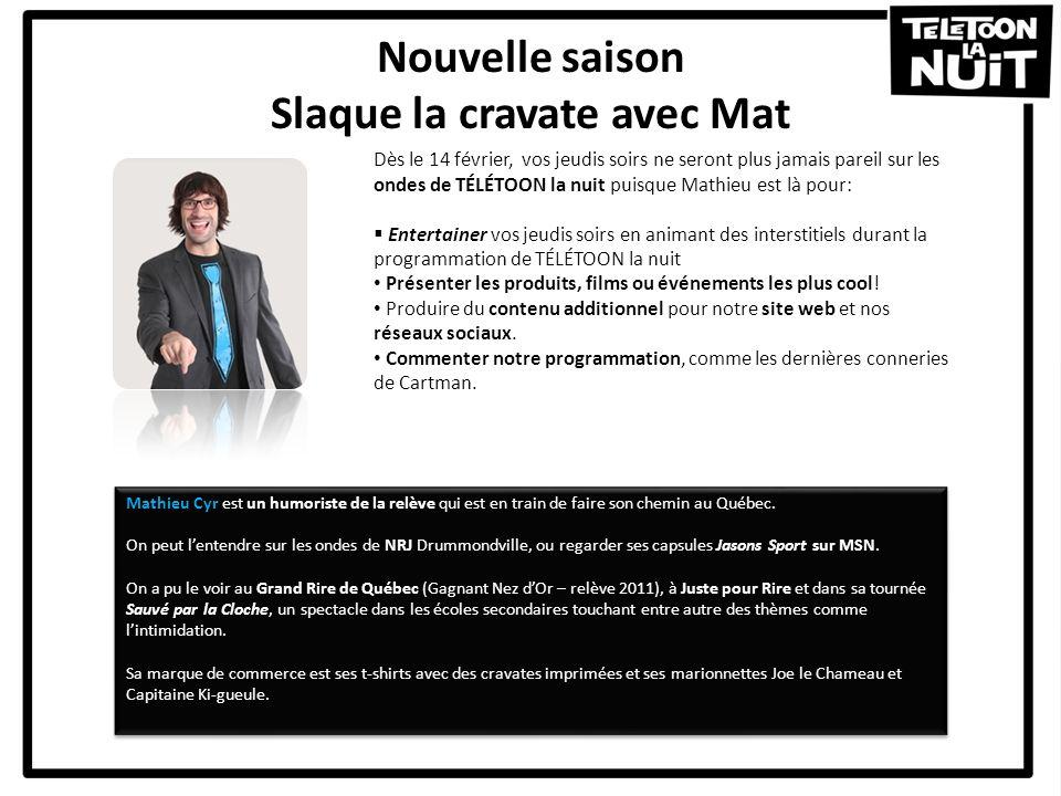 Nouvelle saison Slaque la cravate avec Mat Dès le 14 février, vos jeudis soirs ne seront plus jamais pareil sur les ondes de TÉLÉTOON la nuit puisque