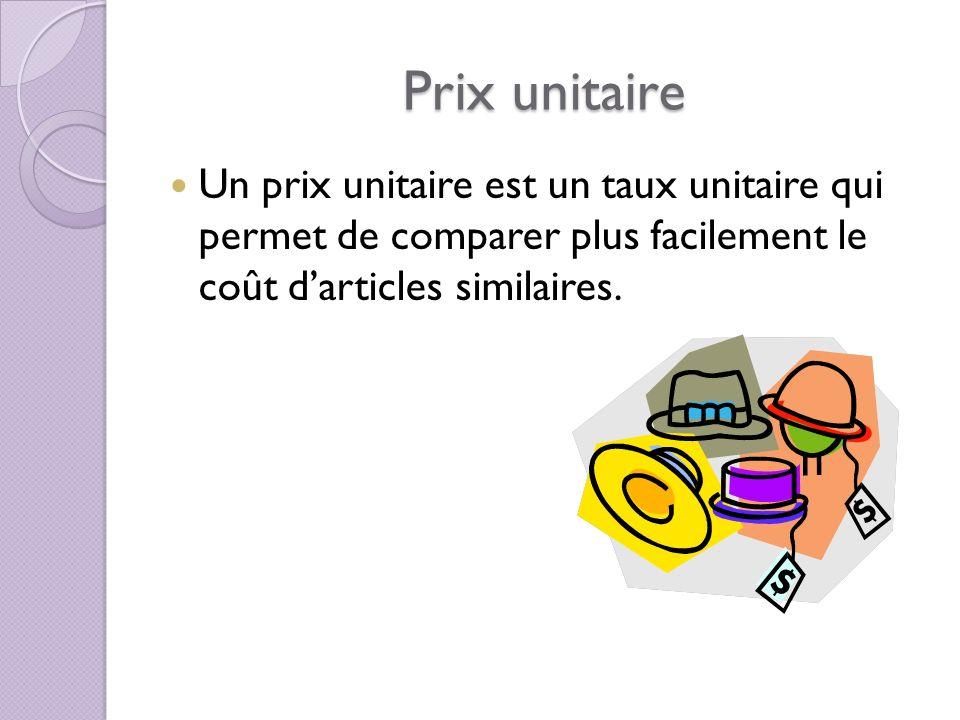 Prix unitaire Un prix unitaire est un taux unitaire qui permet de comparer plus facilement le coût darticles similaires.