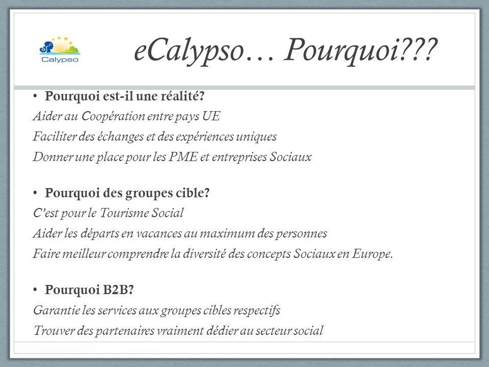eCalypso… Pourquoi??? Pourquoi est-il une réalité? Aider au Coopération entre pays UE Faciliter des échanges et des expériences uniques Donner une pla