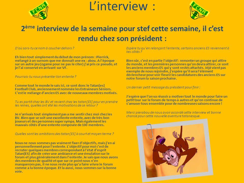 Linterview : 2 ème interview de la semaine pour stef cette semaine, il cest rendu chez son président : Doù sors-tu ce nom à coucher dehors .