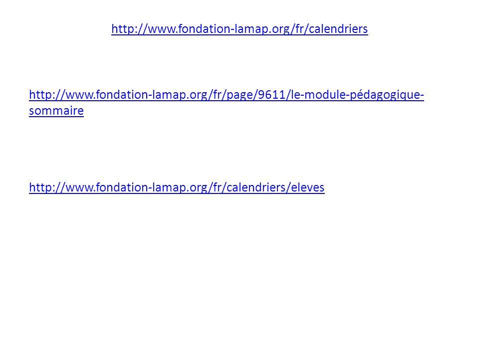 http://www.fondation-lamap.org/fr/calendriers http://www.fondation-lamap.org/fr/page/9611/le-module-pédagogique- sommaire http://www.fondation-lamap.o