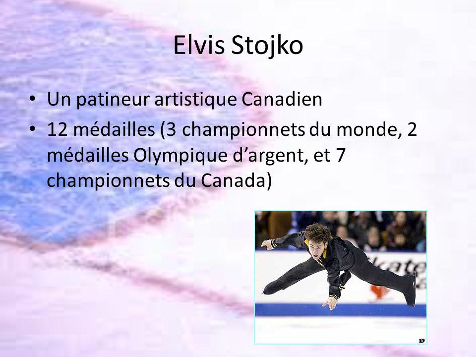 Elvis Stojko Un patineur artistique Canadien 12 médailles (3 championnets du monde, 2 médailles Olympique dargent, et 7 championnets du Canada)