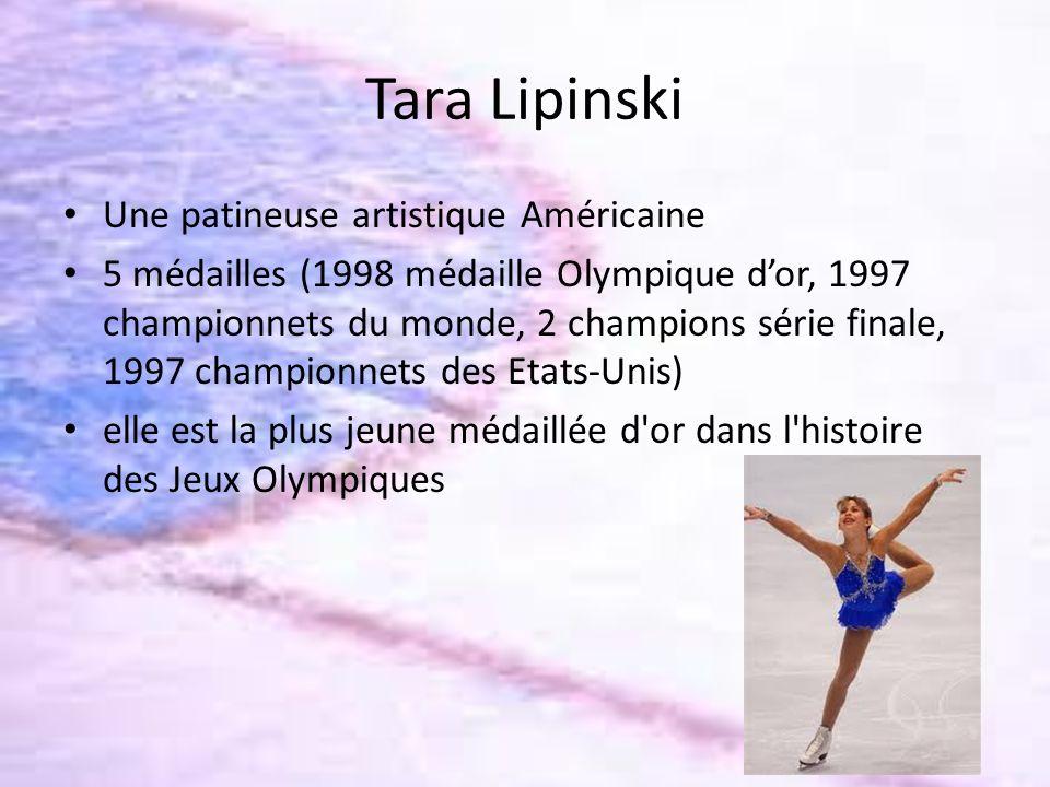 Tara Lipinski Une patineuse artistique Américaine 5 médailles (1998 médaille Olympique dor, 1997 championnets du monde, 2 champions série finale, 1997