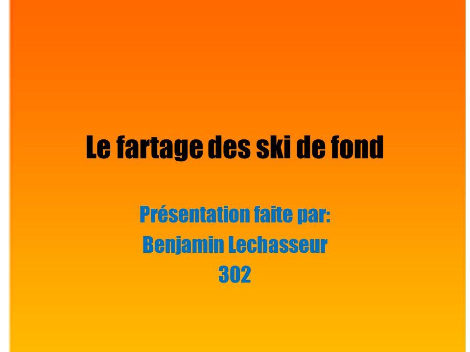 Le fartage des ski de fond Présentation faite par: Benjamin Lechasseur 302