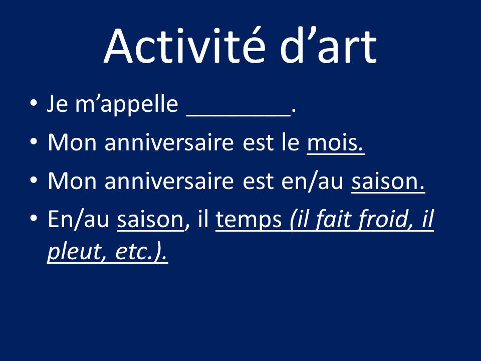 Activité dart Je mappelle ________. Mon anniversaire est le mois. Mon anniversaire est en/au saison. En/au saison, il temps (il fait froid, il pleut,