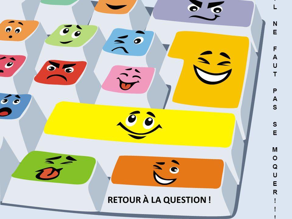 RETOUR À LA QUESTION !