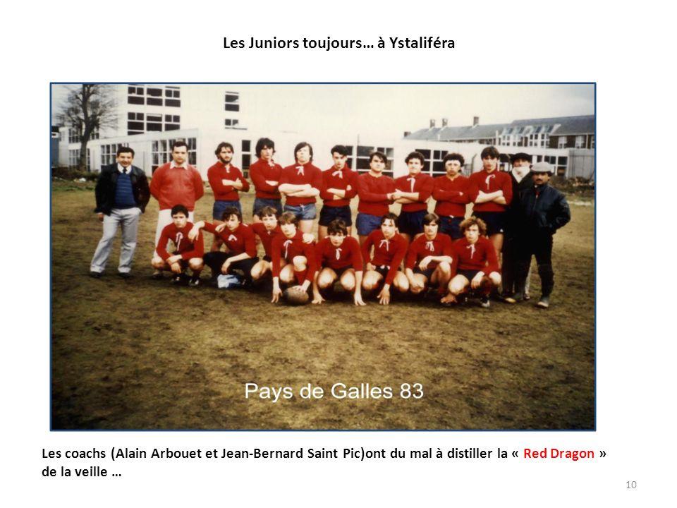 10 Les Juniors toujours… à Ystaliféra Les coachs (Alain Arbouet et Jean-Bernard Saint Pic)ont du mal à distiller la « Red Dragon » de la veille …