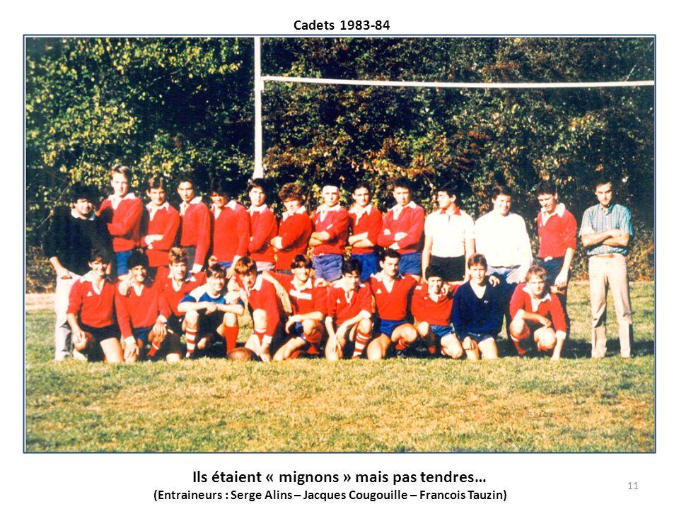 Cadets 1983-84 Ils étaient « mignons » mais pas tendres… (Entraineurs : Serge Alins – Jacques Cougouille – Francois Tauzin) 11