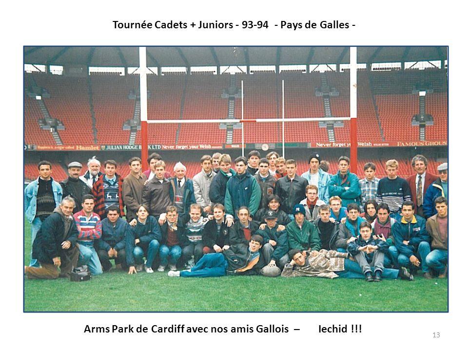 13 Tournée Cadets + Juniors - 93-94 - Pays de Galles - Arms Park de Cardiff avec nos amis Gallois – Iechid !!!