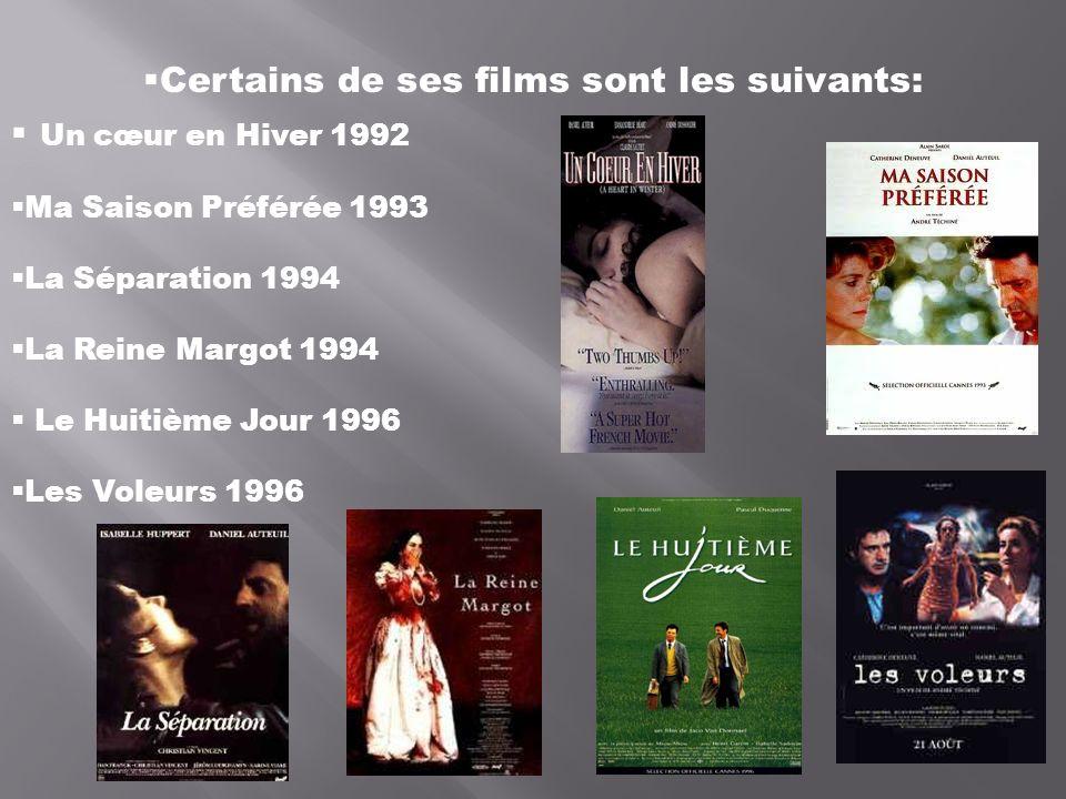 Certains de ses films sont les suivants: Un cœur en Hiver 1992 Ma Saison Préférée 1993 La Séparation 1994 La Reine Margot 1994 Le Huitième Jour 1996 L