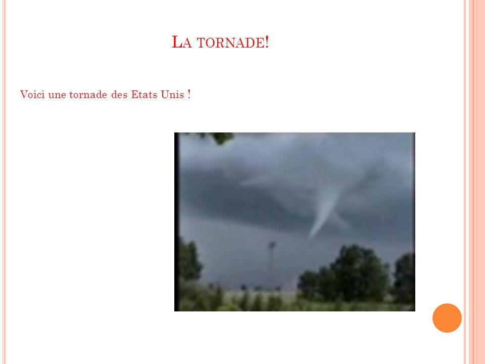 L A TORNADE ! Voici une tornade des Etats Unis !
