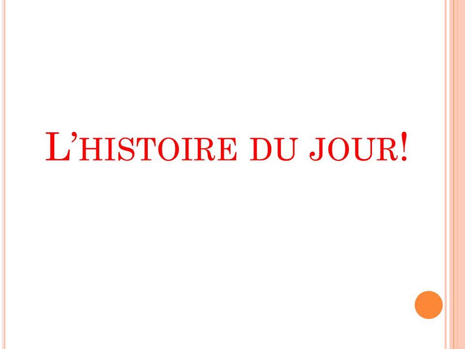 L HISTOIRE DU JOUR !