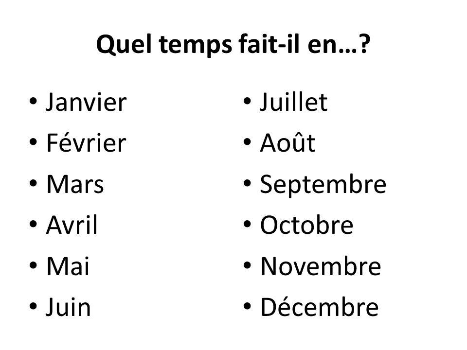 Quel temps fait-il en…? Janvier Février Mars Avril Mai Juin Juillet Août Septembre Octobre Novembre Décembre
