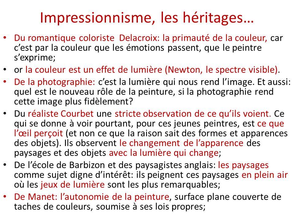 Impressionnisme, les héritages… Du romantique coloriste Delacroix: la primauté de la couleur, car cest par la couleur que les émotions passent, que le peintre sexprime; or la couleur est un effet de lumière (Newton, le spectre visible).