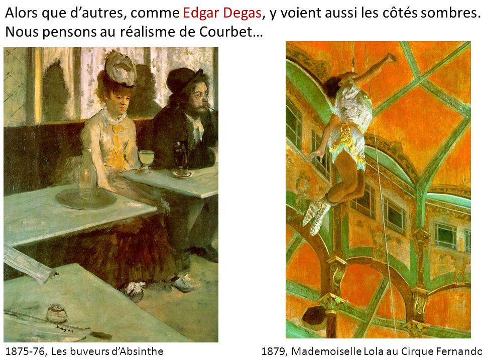1875-76, Les buveurs dAbsinthe 1879, Mademoiselle Lola au Cirque Fernando Alors que dautres, comme Edgar Degas, y voient aussi les côtés sombres.