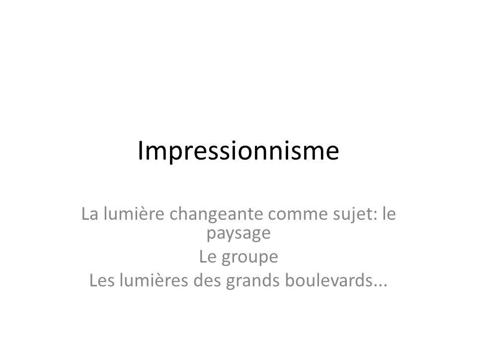 Impressionnisme La lumière changeante comme sujet: le paysage Le groupe Les lumières des grands boulevards...