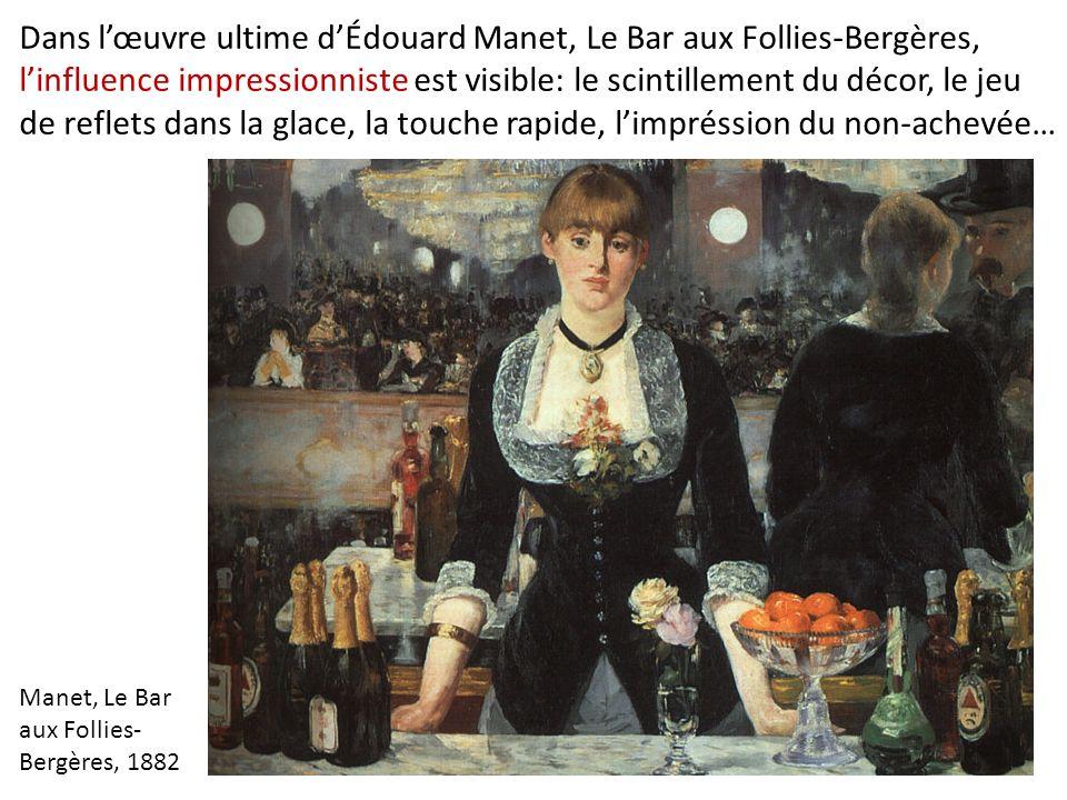 Dans lœuvre ultime dÉdouard Manet, Le Bar aux Follies-Bergères, linfluence impressionniste est visible: le scintillement du décor, le jeu de reflets dans la glace, la touche rapide, limpréssion du non-achevée… Manet, Le Bar aux Follies- Bergères, 1882