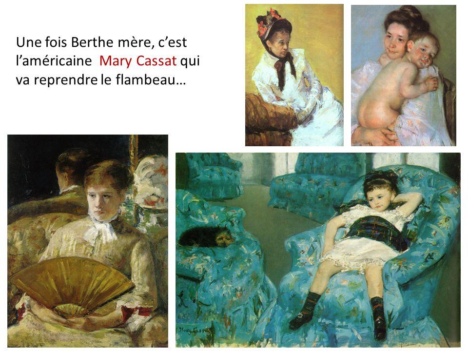 Une fois Berthe mère, cest laméricaine Mary Cassat qui va reprendre le flambeau…