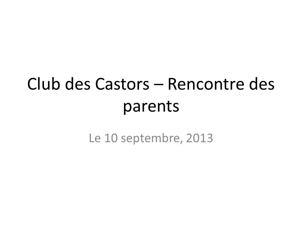 Club des Castors – Rencontre des parents Le 10 septembre, 2013