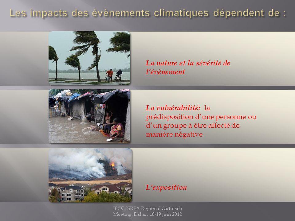 La gestion des risques et ladaptation au changement climatique peuvent influencer le degré selon lequel des évènements extrêmes se transforment en impacts et en désastres IPCC/SREX Regional Outreach Meeting, Dakar, 18-19 juin 2012