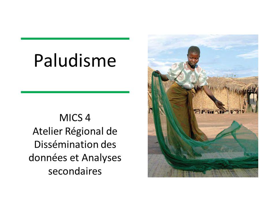 MICS 4 Atelier Régional de Dissémination des données et Analyses secondaires Paludisme