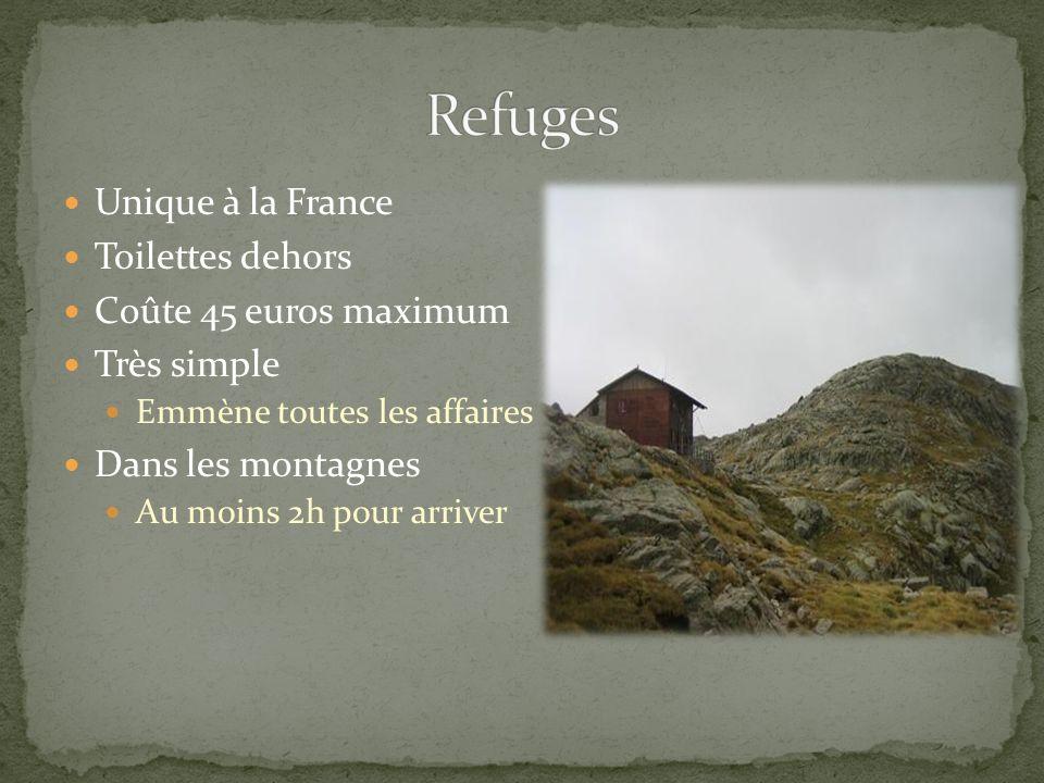 Unique à la France Toilettes dehors Coûte 45 euros maximum Très simple Emmène toutes les affaires Dans les montagnes Au moins 2h pour arriver