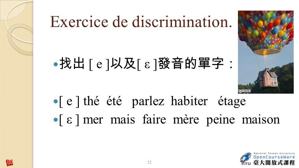 Exercice de discrimination. [ e ] [ ε ] [ e ] thé été parlez habiter étage [ ε ] mer mais faire mère peine maison 12