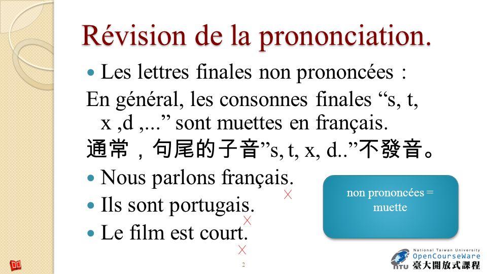 Révision de la prononciation. Les lettres finales non prononcées : En général, les consonnes finales s, t, x,d,... sont muettes en français. s, t, x,