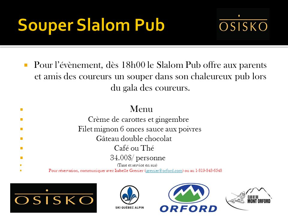 Pour lévènement, dès 18h00 le Slalom Pub offre aux parents et amis des coureurs un souper dans son chaleureux pub lors du gala des coureurs. Menu Crèm