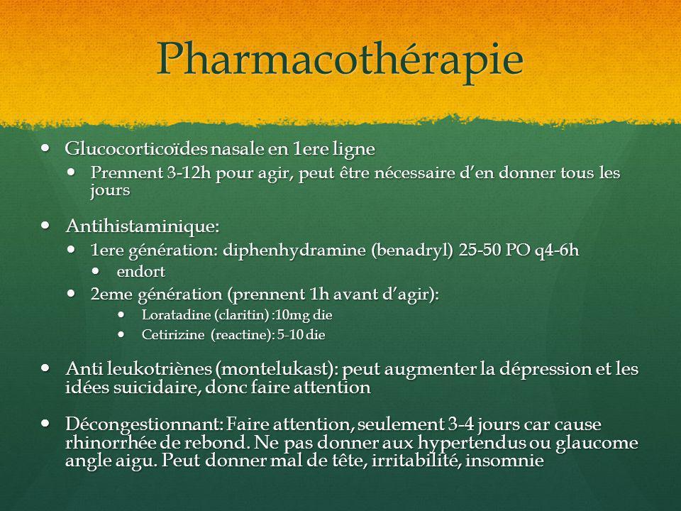 Pharmacothérapie Glucocorticoïdes nasale en 1ere ligne Glucocorticoïdes nasale en 1ere ligne Prennent 3-12h pour agir, peut être nécessaire den donner