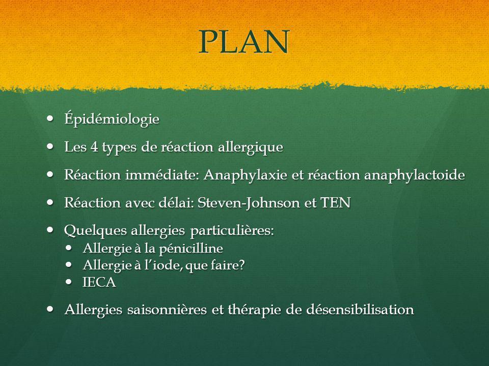 PLAN Épidémiologie Épidémiologie Les 4 types de réaction allergique Les 4 types de réaction allergique Réaction immédiate: Anaphylaxie et réaction ana