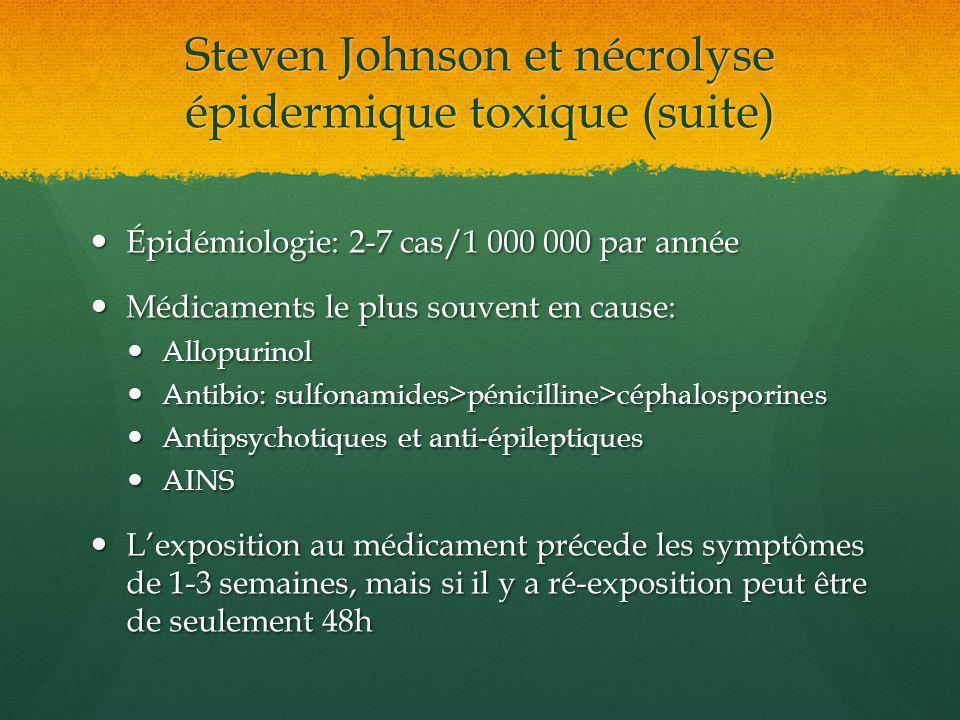 Steven Johnson et nécrolyse épidermique toxique (suite) Épidémiologie: 2-7 cas/1 000 000 par année Épidémiologie: 2-7 cas/1 000 000 par année Médicame