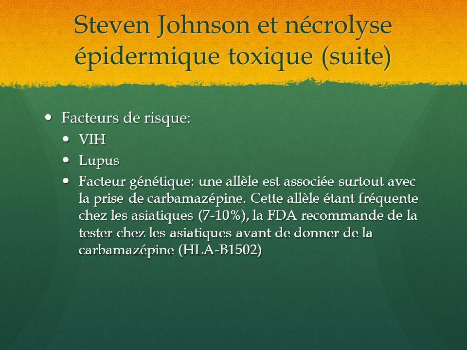 Steven Johnson et nécrolyse épidermique toxique (suite) Facteurs de risque: Facteurs de risque: VIH VIH Lupus Lupus Facteur génétique: une allèle est