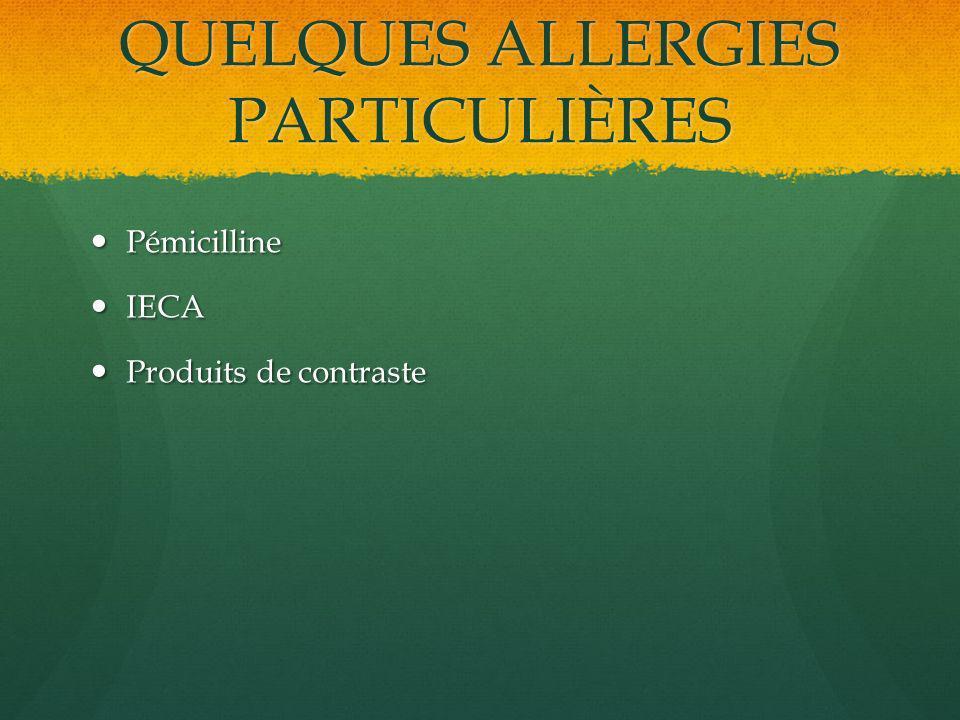 QUELQUES ALLERGIES PARTICULIÈRES Pémicilline Pémicilline IECA IECA Produits de contraste Produits de contraste