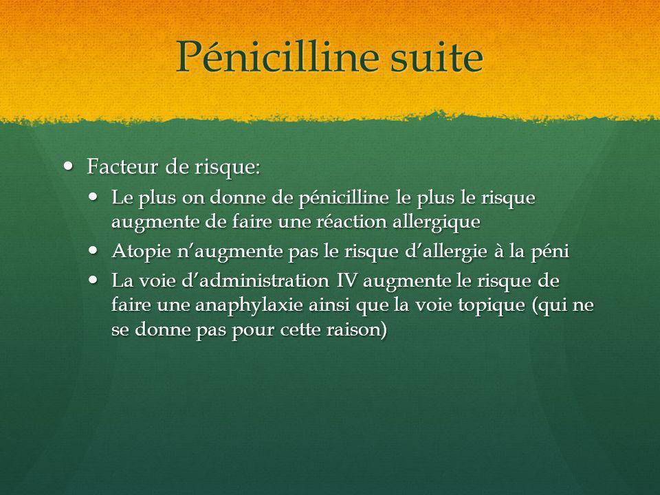 Pénicilline suite Facteur de risque: Facteur de risque: Le plus on donne de pénicilline le plus le risque augmente de faire une réaction allergique Le