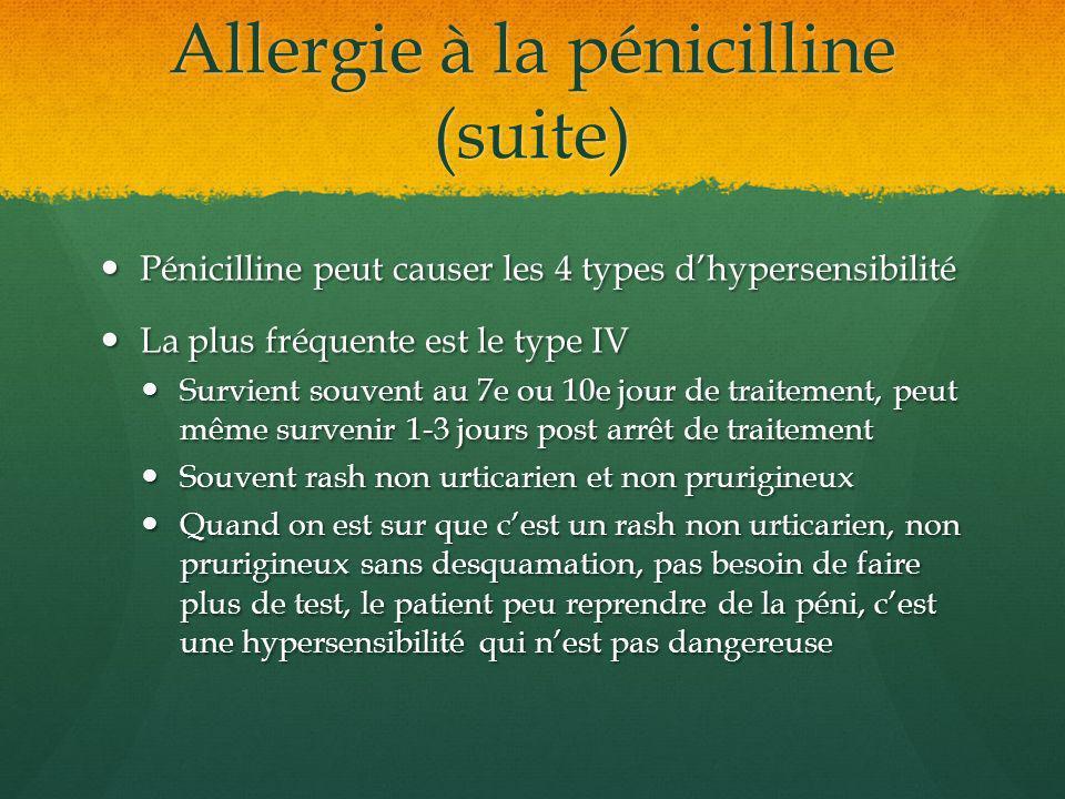 Allergie à la pénicilline (suite) Pénicilline peut causer les 4 types dhypersensibilité Pénicilline peut causer les 4 types dhypersensibilité La plus