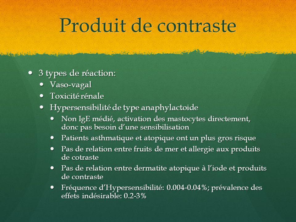 Produit de contraste 3 types de réaction: 3 types de réaction: Vaso-vagal Vaso-vagal Toxicité rénale Toxicité rénale Hypersensibilité de type anaphyla