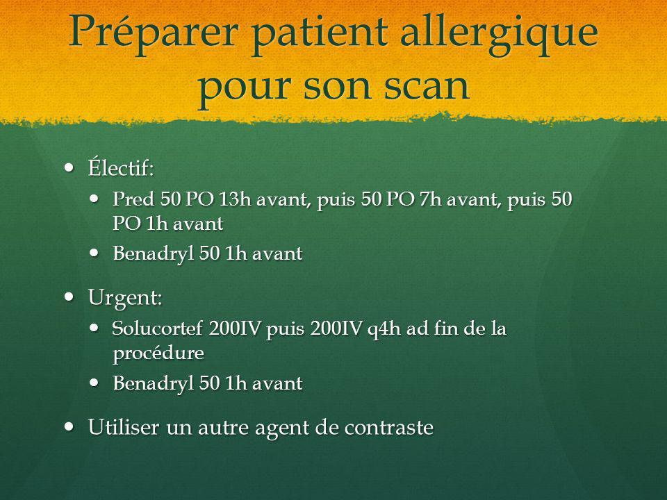 Préparer patient allergique pour son scan Électif: Électif: Pred 50 PO 13h avant, puis 50 PO 7h avant, puis 50 PO 1h avant Pred 50 PO 13h avant, puis