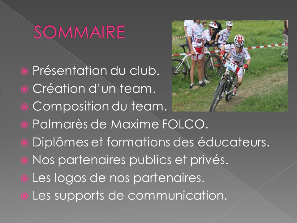 Présentation du club. Création dun team. Composition du team. Palmarès de Maxime FOLCO. Diplômes et formations des éducateurs. Nos partenaires publics