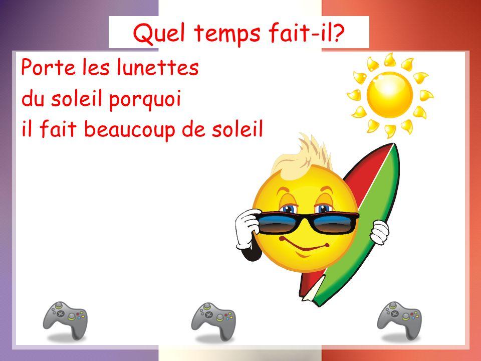 Quel temps fait-il? Porte les lunettes du soleil porquoi il fait beaucoup de soleil