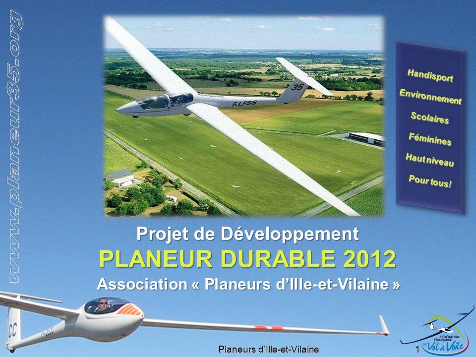 Planeurs dIlle-et-Vilaine 1 Projet de Développement PLANEUR DURABLE 2012 Association « Planeurs dIlle-et-Vilaine »