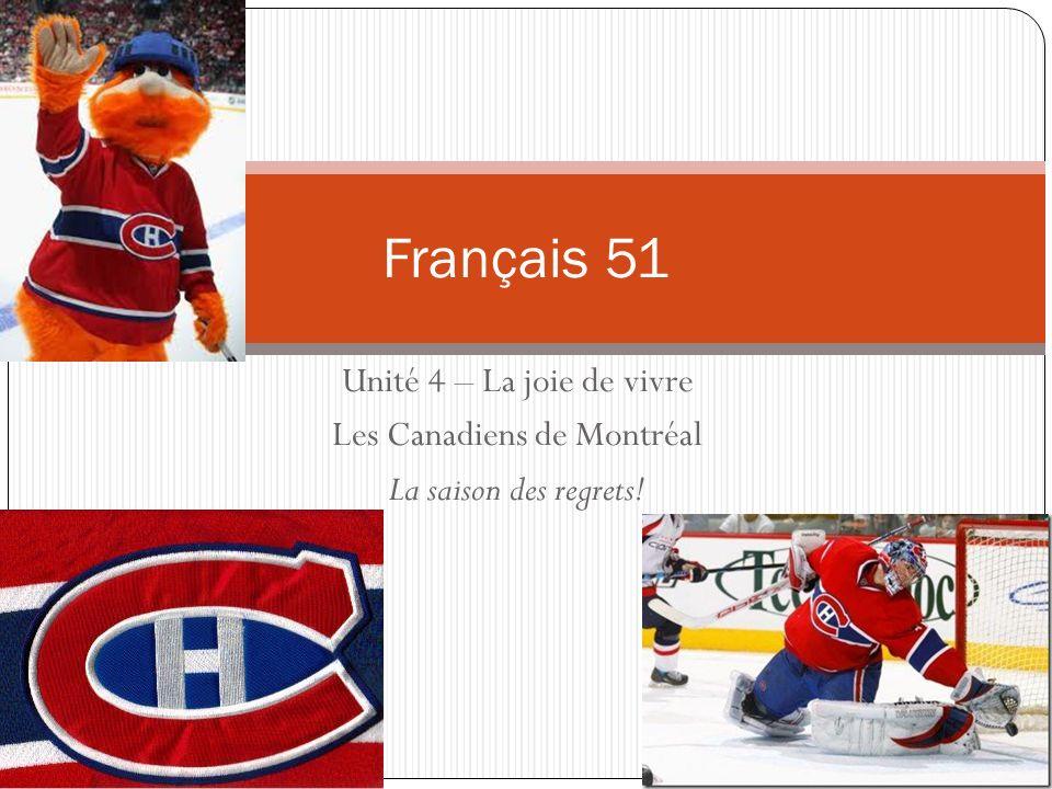Unité 4 – La joie de vivre Les Canadiens de Montréal La saison des regrets! Français 51