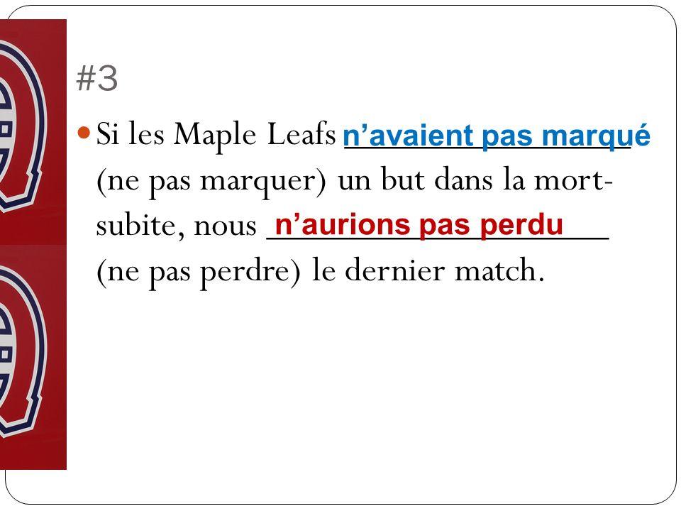 #3 Si les Maple Leafs _______________ (ne pas marquer) un but dans la mort- subite, nous __________________ (ne pas perdre) le dernier match.