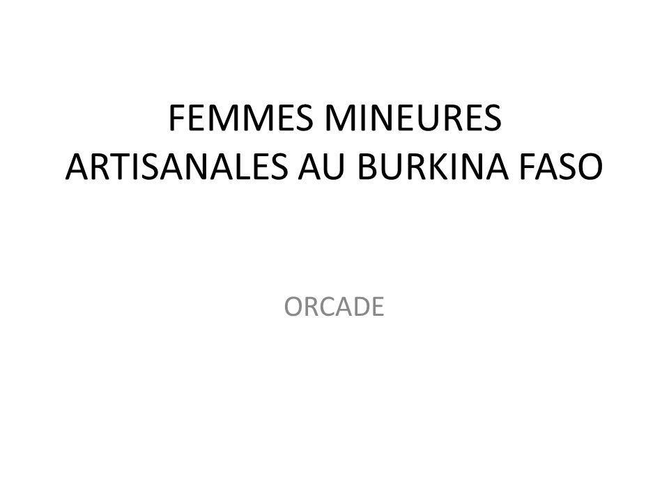 FEMMES MINEURES ARTISANALES AU BURKINA FASO ORCADE