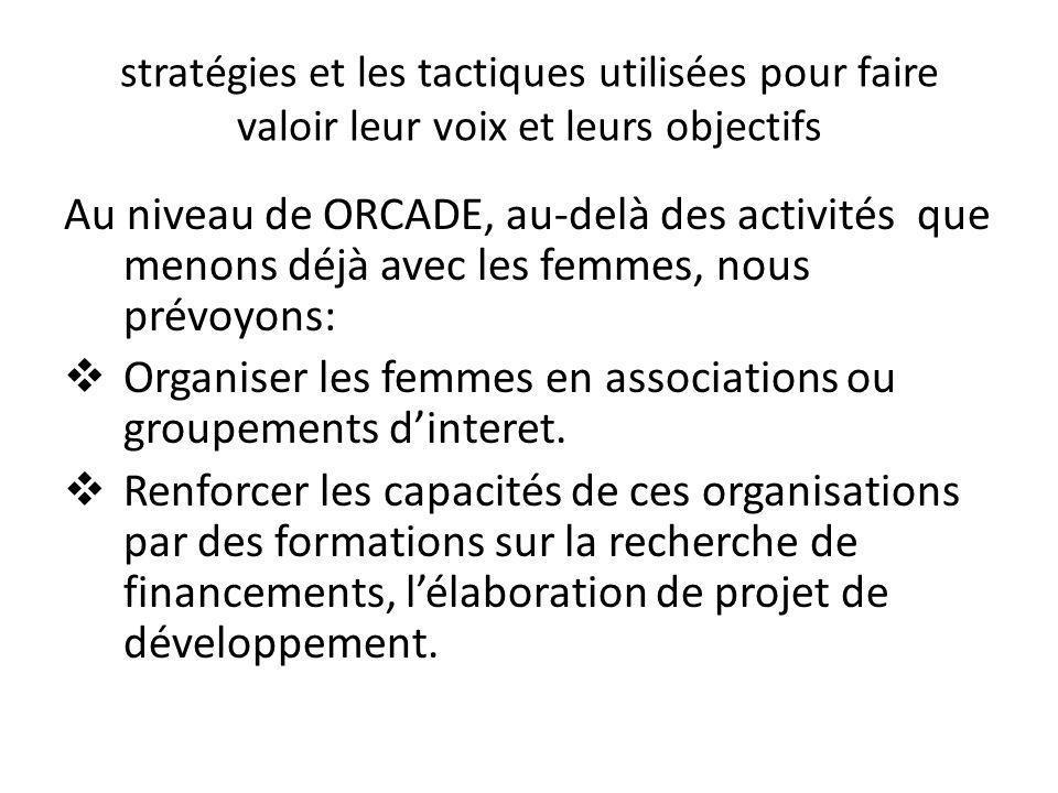 stratégies et les tactiques utilisées pour faire valoir leur voix et leurs objectifs Au niveau de ORCADE, au-delà des activités que menons déjà avec l