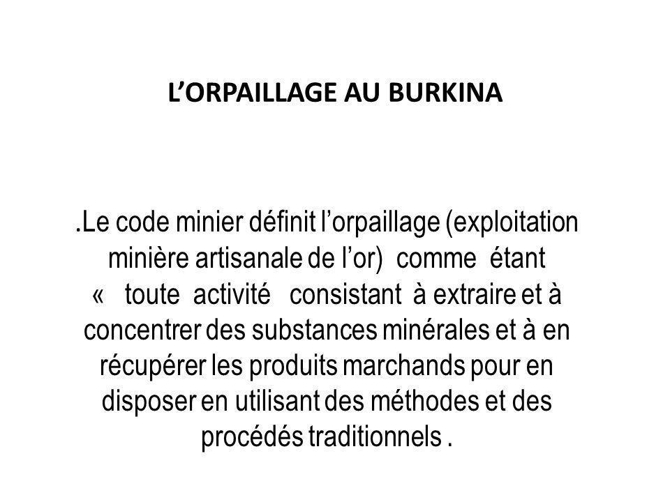 LORPAILLAGE AU BURKINA. Le code minier définit lorpaillage (exploitation minière artisanale de lor) comme étant « toute activité consistant à extraire
