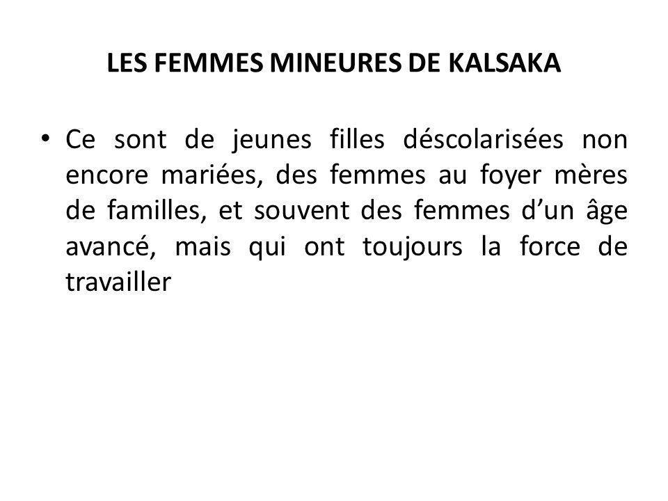 LES FEMMES MINEURES DE KALSAKA Ce sont de jeunes filles déscolarisées non encore mariées, des femmes au foyer mères de familles, et souvent des femmes