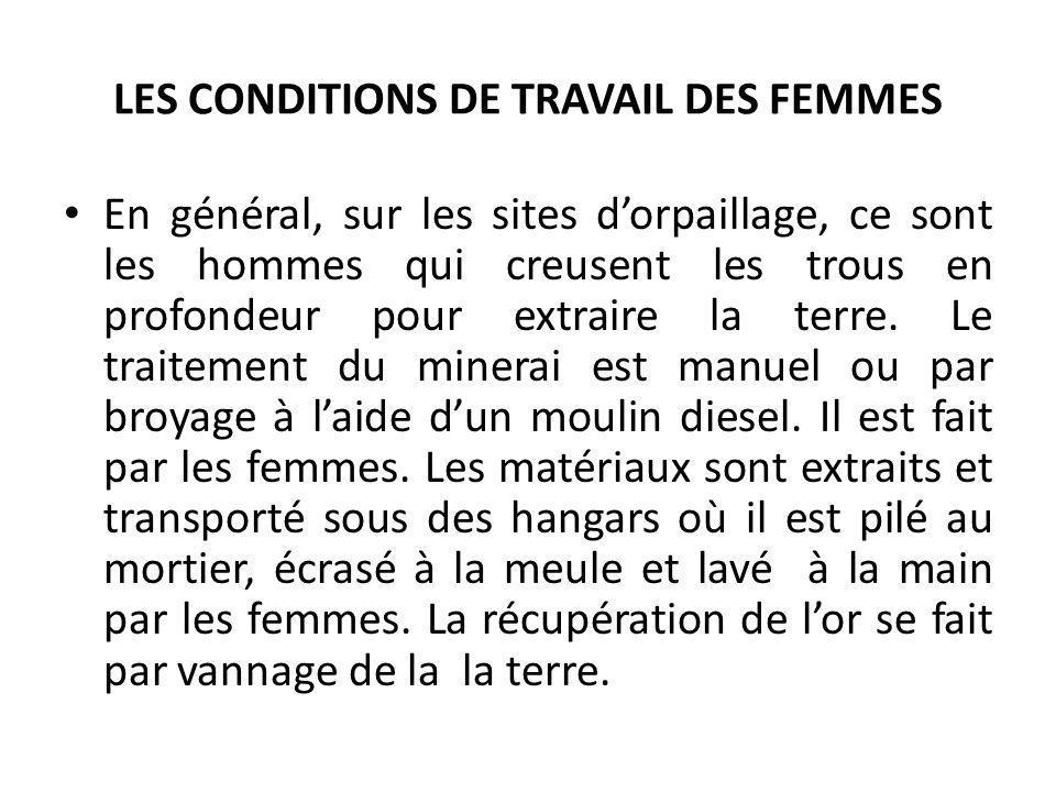 LES CONDITIONS DE TRAVAIL DES FEMMES En général, sur les sites dorpaillage, ce sont les hommes qui creusent les trous en profondeur pour extraire la t